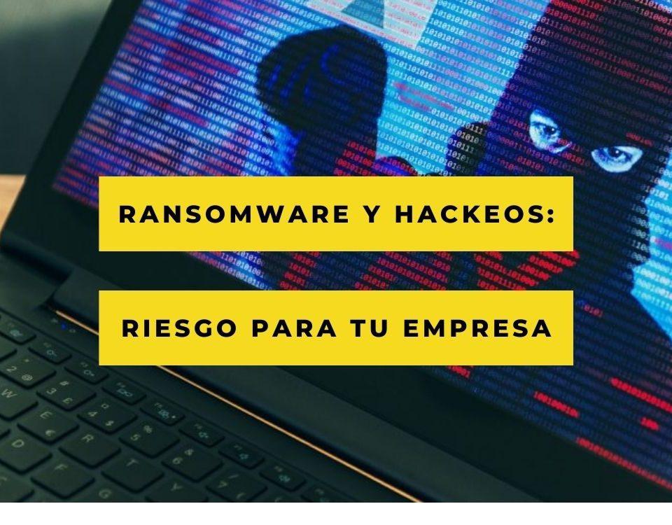 Ransomware y hackeos que ponen en peligro a las empresas